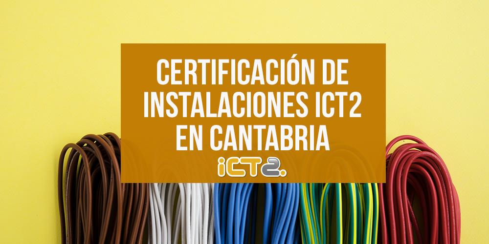 Certificación de instalaciones ICT2 en Cantabria